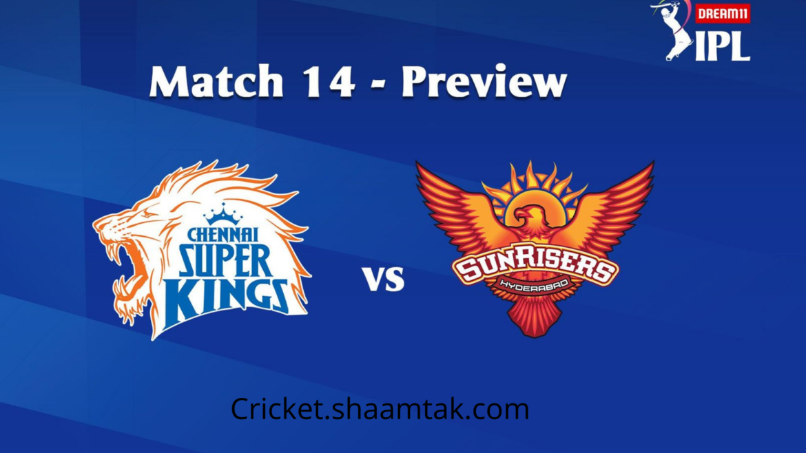 CSK VS SRH : MATCH PREVIEW